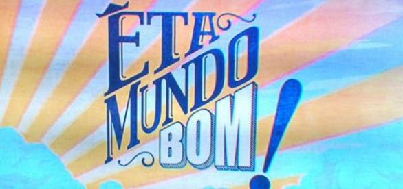 Confira o resumo da novela 'Eta Mundo Bom'