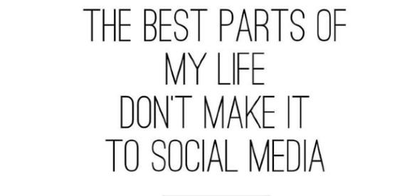 The best part of my life don t make it to social media.