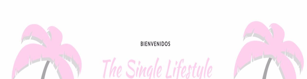 Canal Lifestyle Single. Te contamos todo lo que tienes que saber sobre tu estado: apps, locales, trucos beauty, moda...