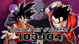 Officiel Dragon Ball Super 103-104 : Au tour de Gokû, Hit et Gohan de briller !