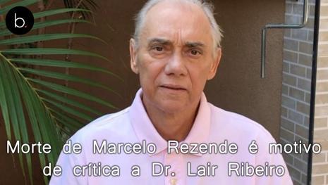 Morte de Marcelo Rezende é motivo de crítica a Dr. Lair Ribeiro