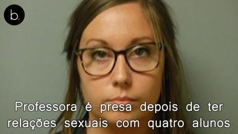 Professora é presa depois de ter relações sexuais com quatro alunos