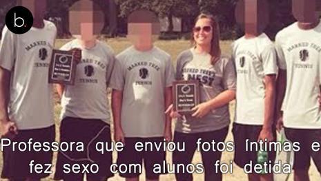 Professora que enviou fotos íntimas e fez sexo com alunos foi detida