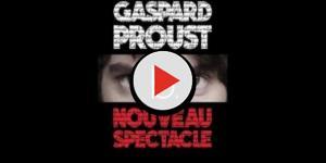 Le nouveau spectacle de Gaspard Proust