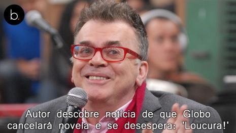 Autor descobre notícia de que Globo cancelará novela e se desespera: 'Loucura!'