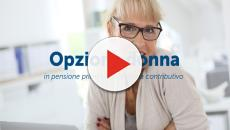 Novità sulla riforma delle pensioni e nello specifico sull'Opzione Donna