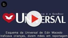 Esquema da Universal de Edir Macedo traficava crianças, dizem mães em reportagem