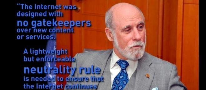 "<p class="" "">""Allowing broadband carriers to control what people see anddo online would fundamentally undermine the principles that have made theInternet such a success"". </p>   <p class="" "">- Vint Cerf, founding father of the Internet</p>"