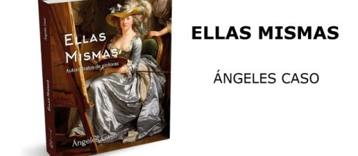 Ellas mismas, autorretratos de pintoras - Ángeles Caso -