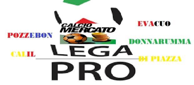 Tanti nomi per il calciomercato di Lega Pro.