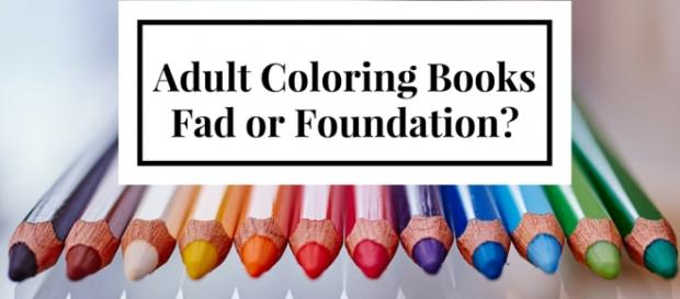Adult Coloring Books - Fad or Foundation?