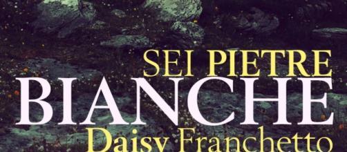 Sei pietre bianche: romanzo di Daisy Franchetto