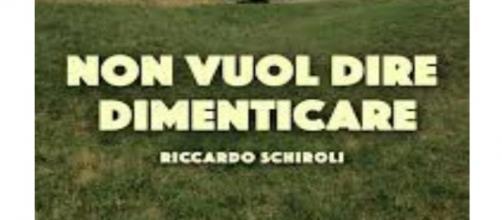 """""""Non vuol dire dimenticare"""": romanzo dello scrittore Riccardo Schiroli"""