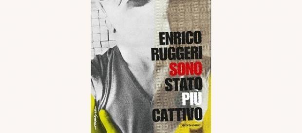 Enrico Ruggeri: Sono stato più cattivo (Ed. Mondadori)