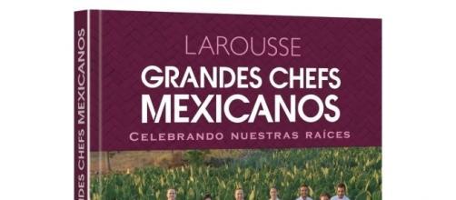 Grandes Chefs Mexicanos Celebrando Nuestras Raíces, publicación de Larousse