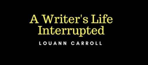 Louann Carroll, A Writer's Life Interrupted