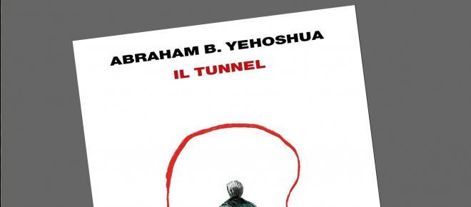 'Il tunnel' è il toccante, ultimo romanzo di Abraham Ben Yehoshua