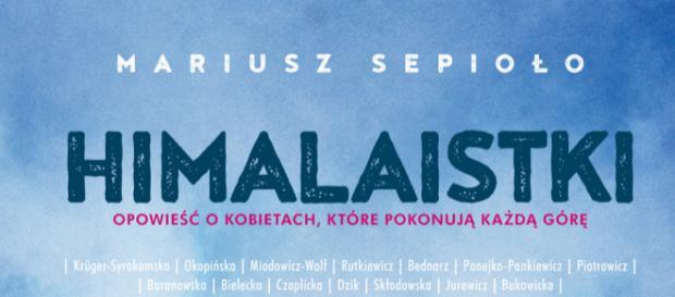 """Okładka książki:""""Himalaistki. Opowieść o kobietach, które pokonują każdą górę"""" Mariusza Sepioły (fot. interia.pl)"""