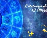 Oroscopo e previsioni per la giornata di lunedì 18 ottobre 2021.