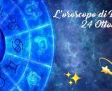 Oroscopo e previsioni della giornata di domenica 24 ottobre 2021.