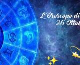 Oroscopo, previsioni della giornata di martedì 26 Ottobre 2021.