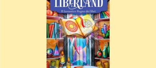 """Liberland. Il fantastico Regno dei libri"""" di Elena Puglisi"""