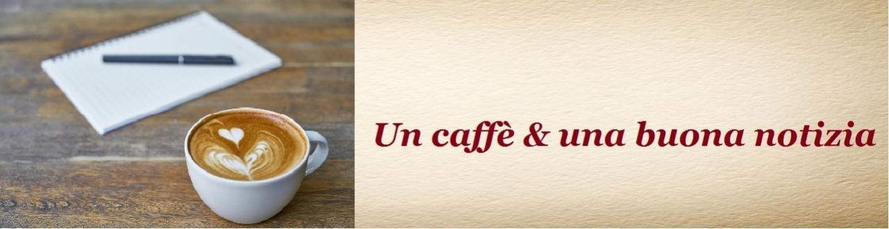 Un caffè e una buona notizia: inizia ogni giorno scoprendo cosa accade di bello nel mondo