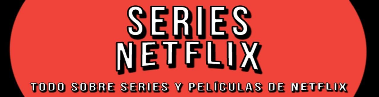 Netflix: canal sobre series, películas, futuras novedades, noticias, anuncios, rumores, críticas...