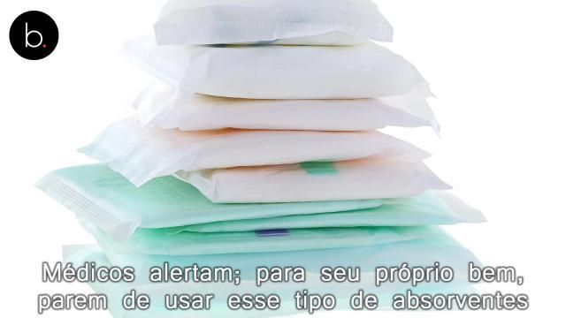 Médicos alertam; para seu próprio bem, parem de usar esse tipo de absorventes