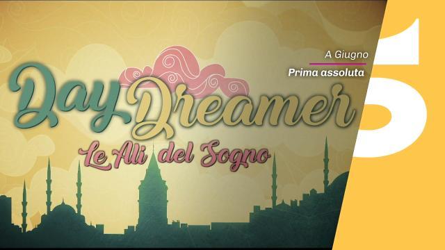 DayDreamer con Can Yaman in onda su Canale 5 dal 10 giugno